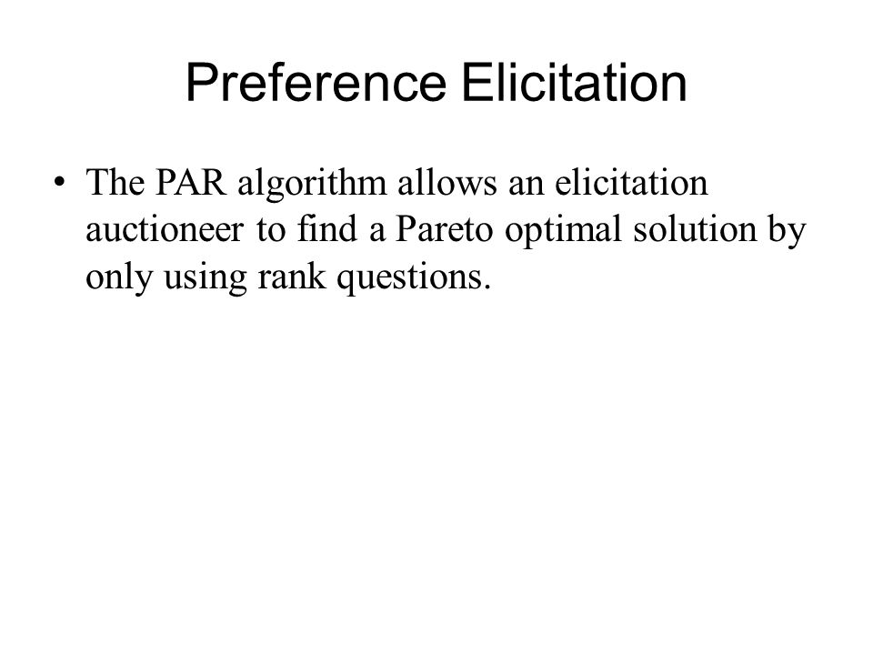 The PAR algorithm allows an elicitation auctioneer to find a Pareto optimal solution by only using rank questions.