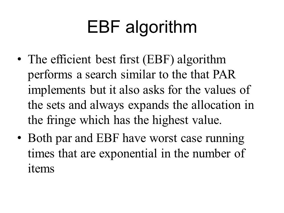 EBF algorithm The efficient best first (EBF) algorithm performs a search similar to the that PAR implements but it also asks for the values of the set
