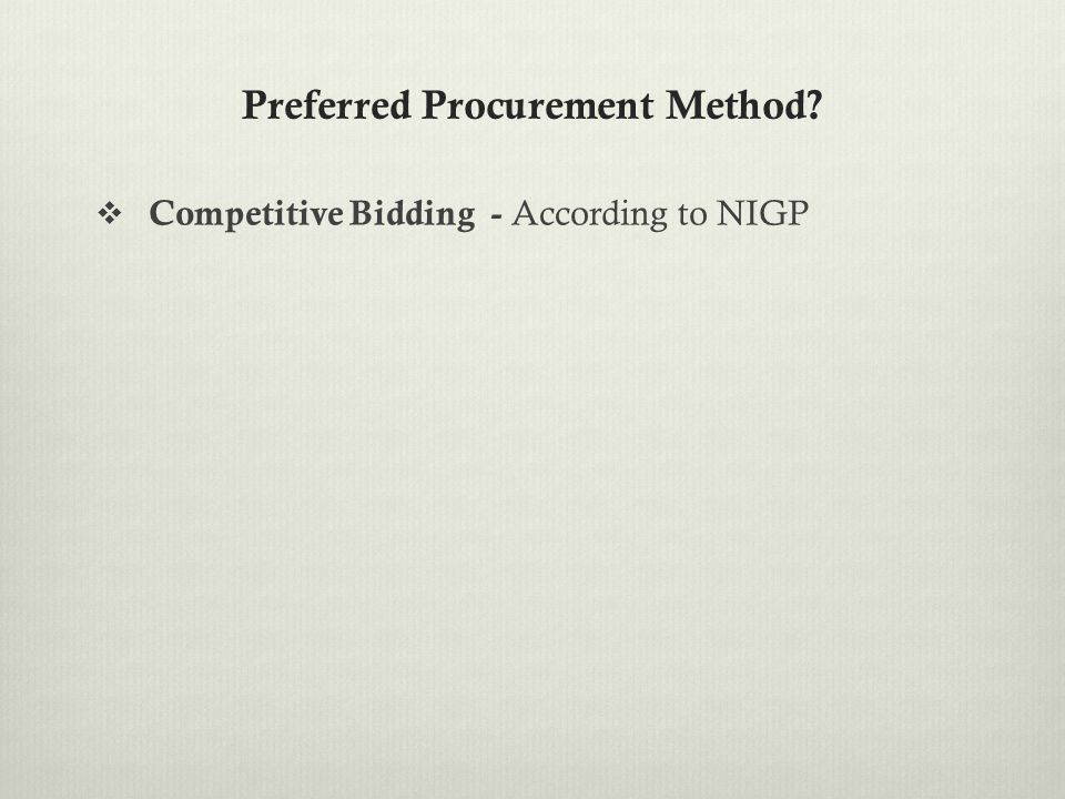 Preferred Procurement Method?  Competitive Bidding - According to NIGP