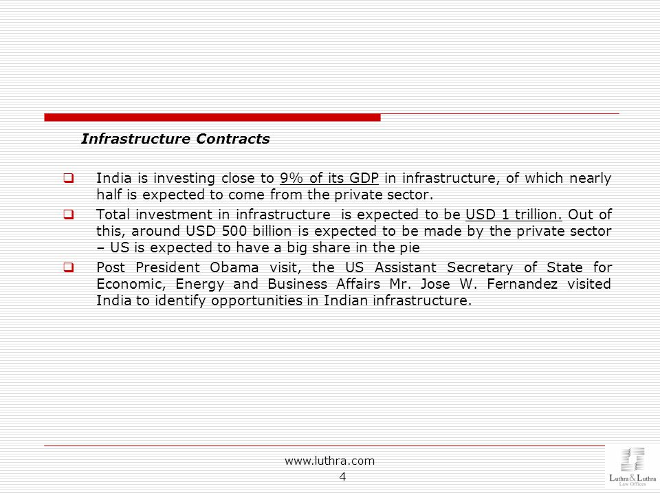 Infrastructure Contracts  India is investing close to 9% of its GDP in infrastructure, of which nearly half is expected to come from the private sector.