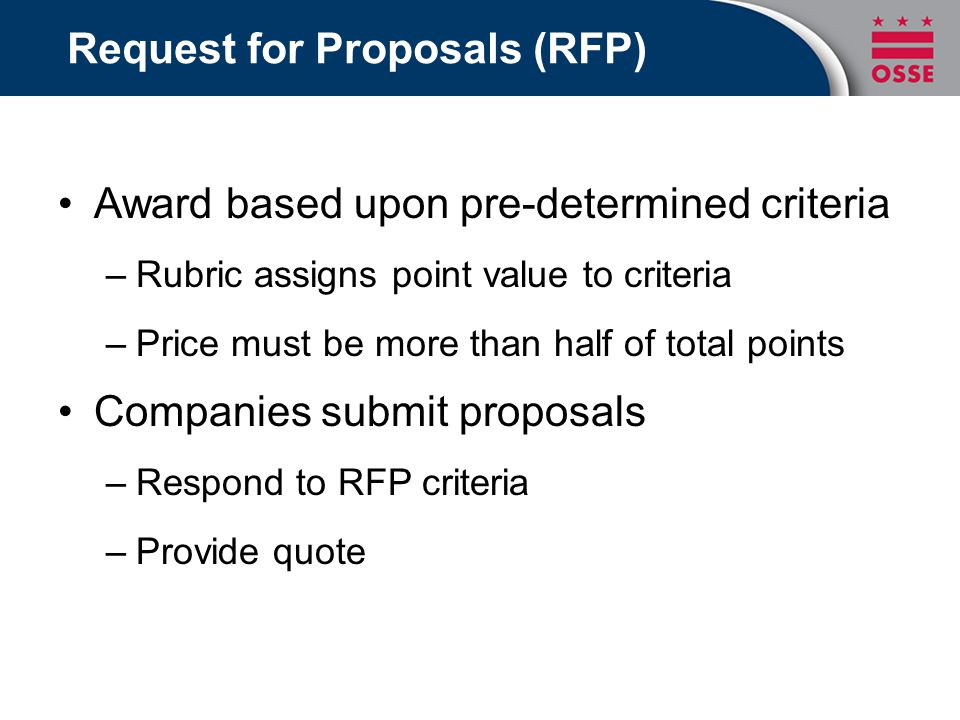 Request for Proposals (RFP) Award based upon pre-determined criteria –Rubric assigns point value to criteria –Price must be more than half of total po