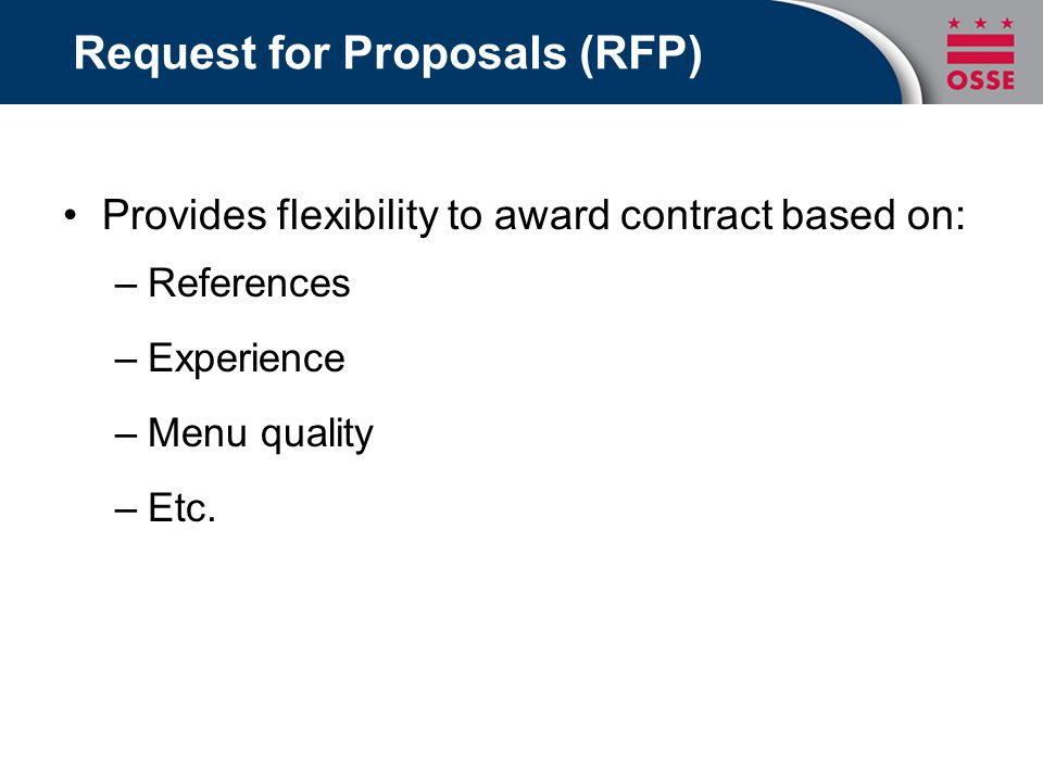 Request for Proposals (RFP) Provides flexibility to award contract based on: –References –Experience –Menu quality –Etc.
