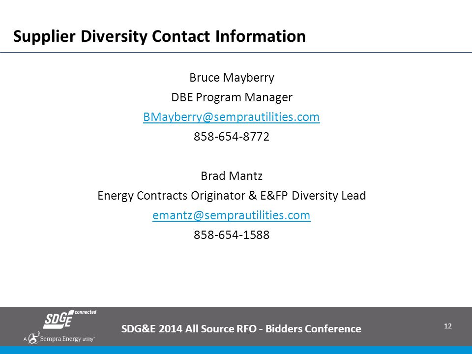 12 Supplier Diversity Contact Information SDG&E 2014 All Source RFO - Bidders Conference Bruce Mayberry DBE Program Manager BMayberry@semprautilities.