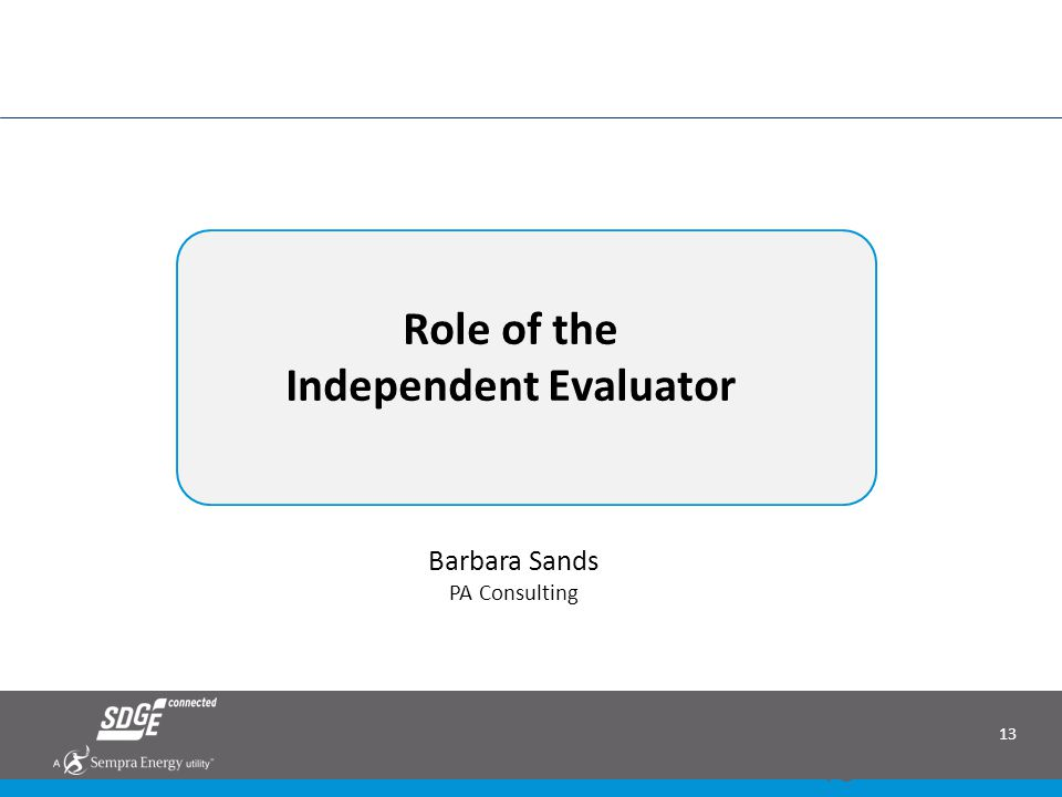 13 Role of the Independent Evaluator June 2014 RAM RFO: Bringing Renewable Energy to San Diego 13 Barbara Sands PA Consulting