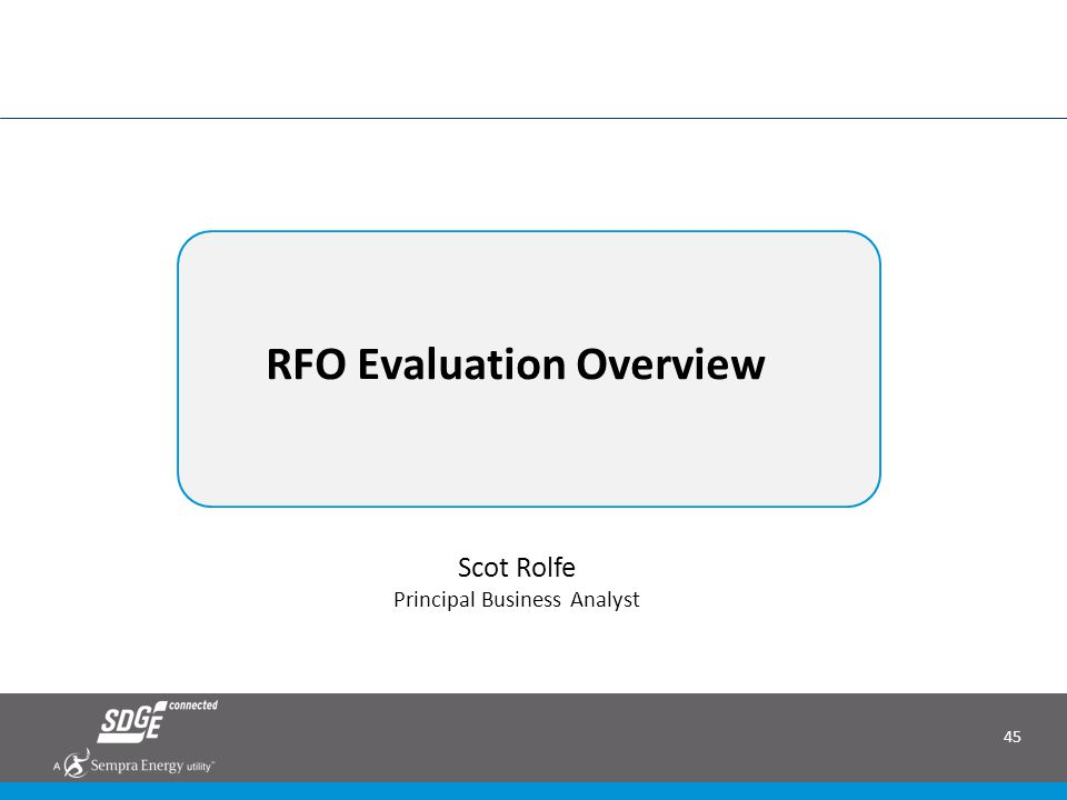 45 RFO Evaluation Overview Scot Rolfe Principal Business Analyst