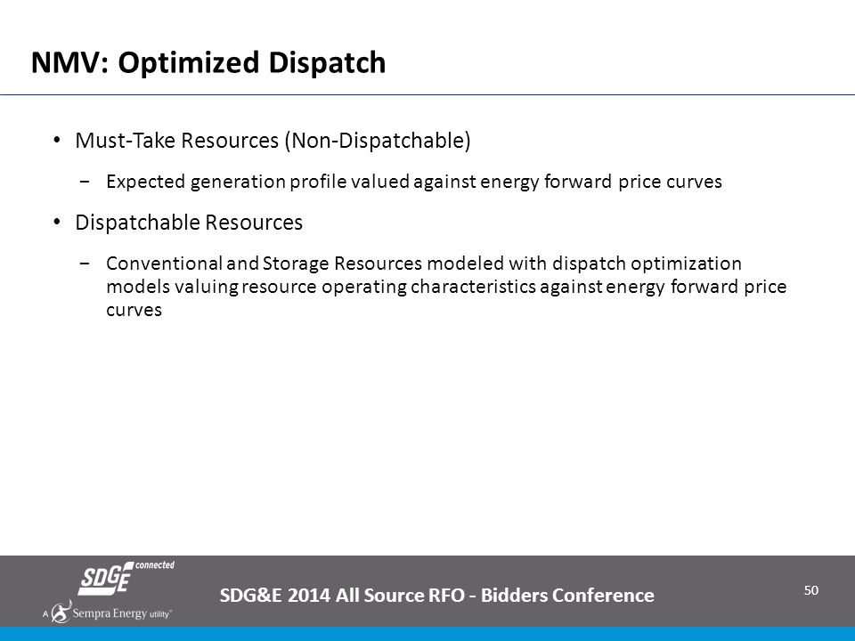 50 NMV: Optimized Dispatch SDG&E 2014 All Source RFO - Bidders Conference Must-Take Resources (Non-Dispatchable) −Expected generation profile valued a