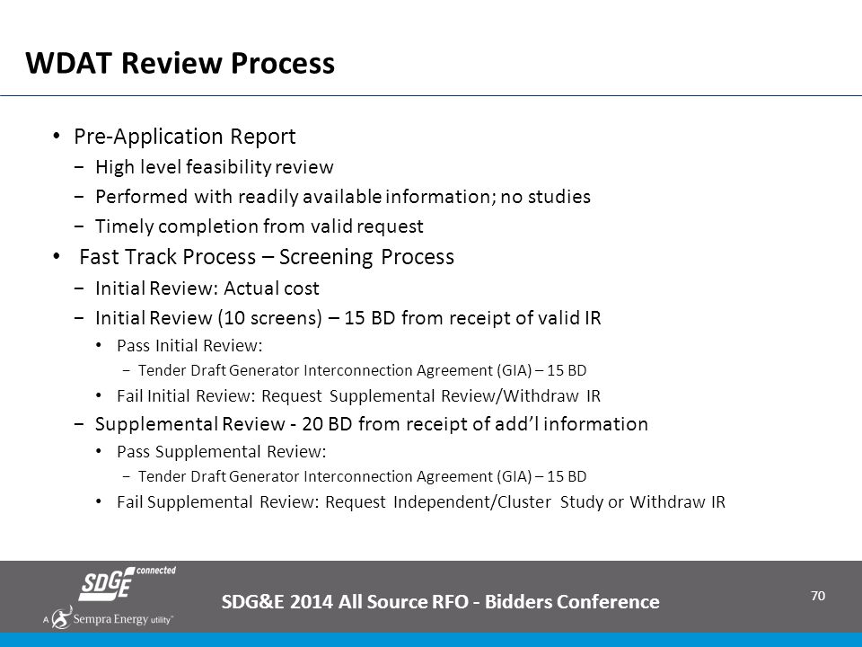 70 WDAT Review Process Pre-Application Report −High level feasibility review −Performed with readily available information; no studies −Timely complet