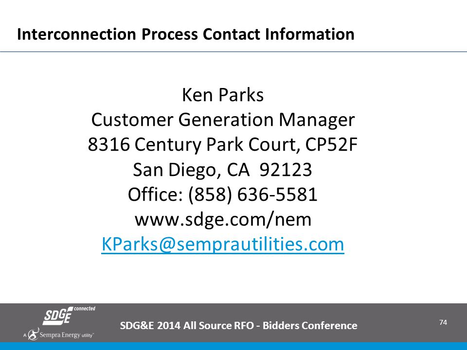 74 Interconnection Process Contact Information 74 Ken Parks Customer Generation Manager 8316 Century Park Court, CP52F San Diego, CA 92123 Office: (85