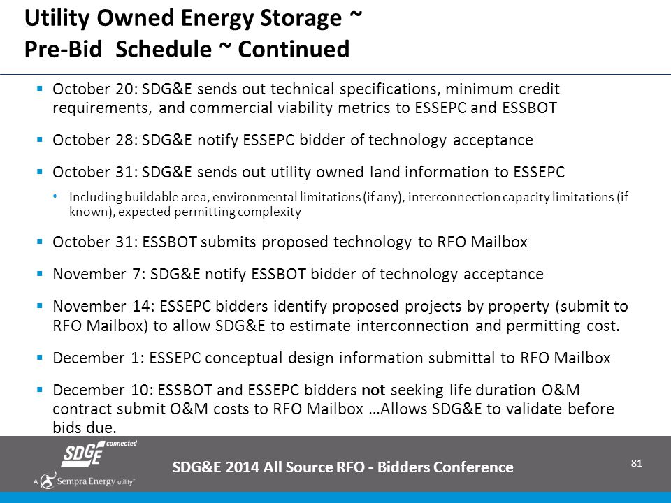 81 Utility Owned Energy Storage ~ Pre-Bid Schedule ~ Continued SDG&E 2014 All Source RFO - Bidders Conference  October 20: SDG&E sends out technical