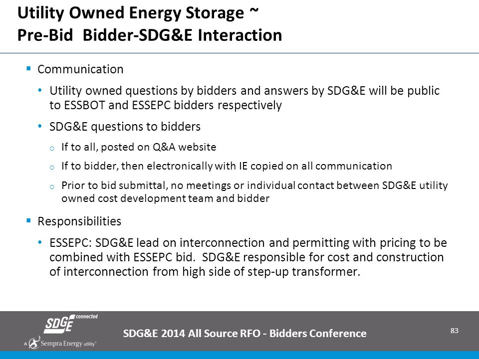 83 Utility Owned Energy Storage ~ Pre-Bid Bidder-SDG&E Interaction SDG&E 2014 All Source RFO - Bidders Conference  Communication Utility owned questi