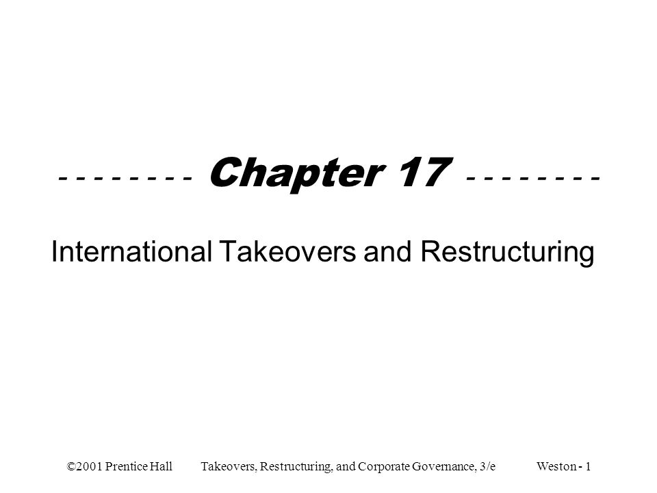 ©2001 Prentice Hall Takeovers, Restructuring, and Corporate Governance, 3/e Weston - 1 - - - - - - - - Chapter 17 - - - - - - - - International Takeovers and Restructuring