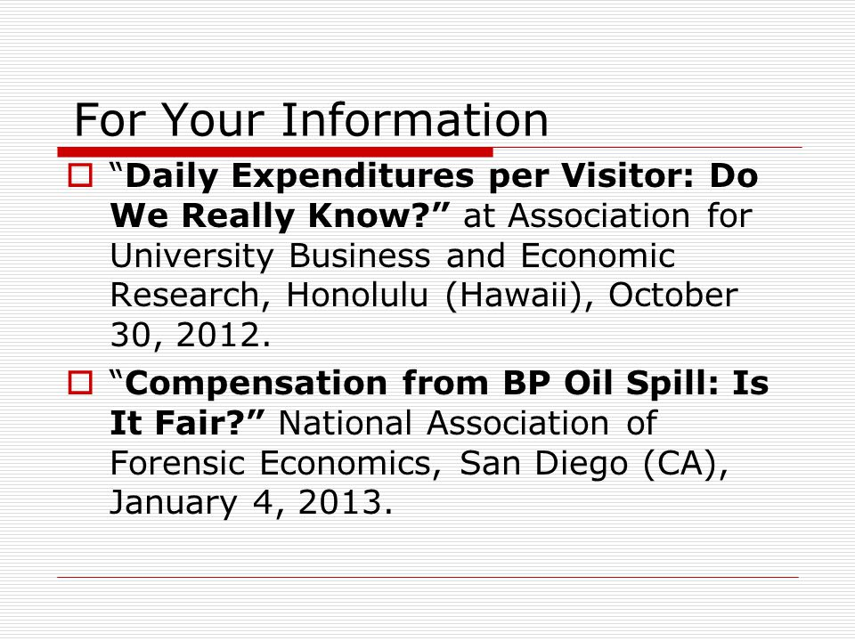 For Your Information  Daily Expenditures per Visitor: Do We Really Know at Association for University Business and Economic Research, Honolulu (Hawaii), October 30, 2012.