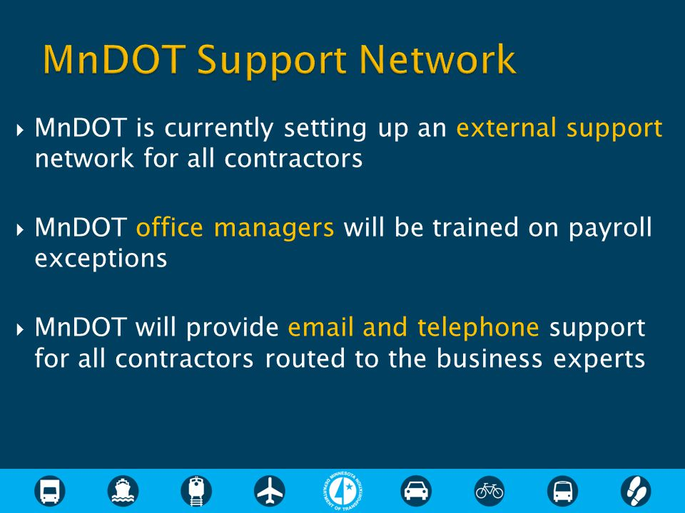  MnDOT is currently setting up an external support network for all contractors  MnDOT office managers will be trained on payroll exceptions  MnDOT will provide email and telephone support for all contractors routed to the business experts