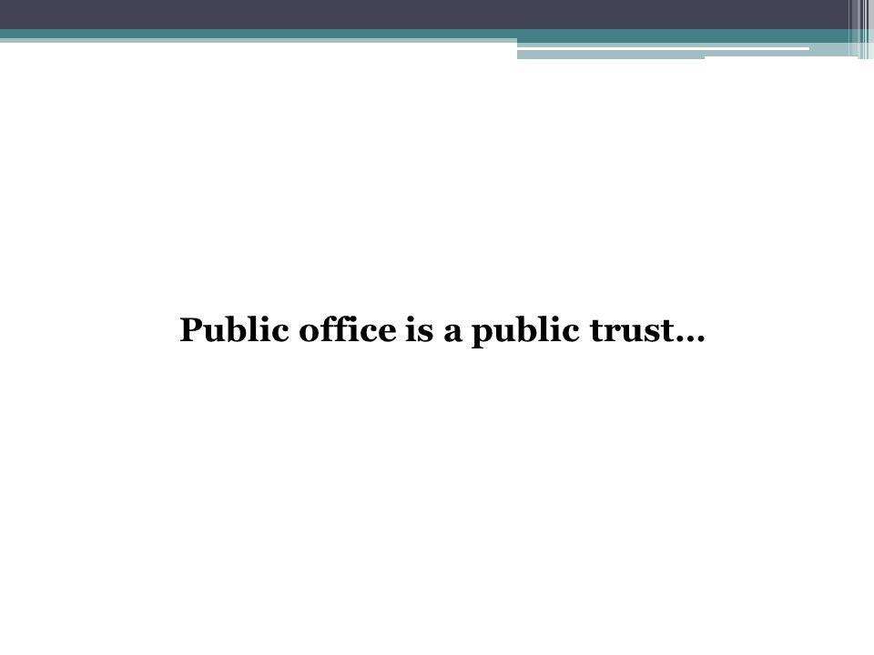 Public office is a public trust…
