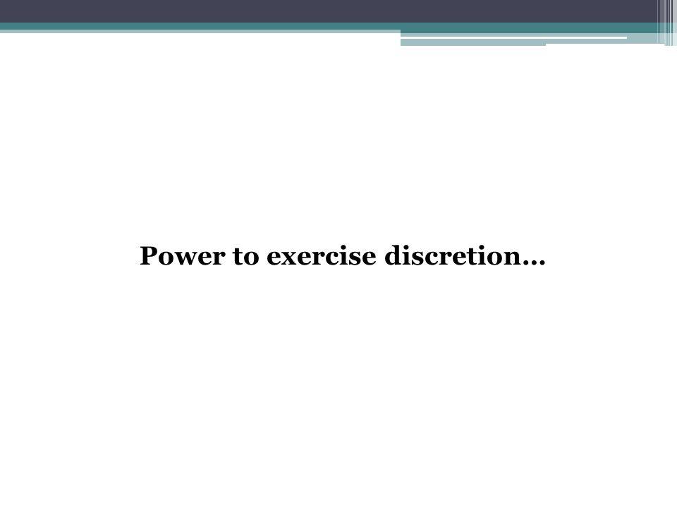 Power to exercise discretion…
