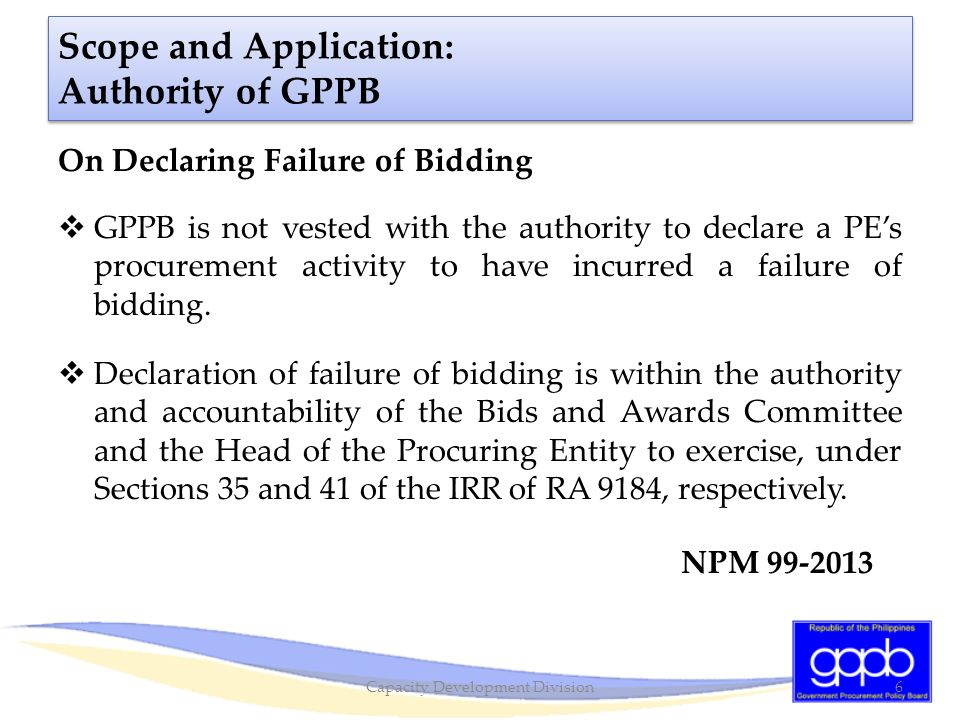 Scope and Application: Grant of Honoraria  Payment of honoraria is limited to procurement that involves competitive bidding: o Competitive Bidding (Section 10), o Limited Source Bidding (Section 49), o Negotiated Procurement under Two-Failed Biddings (Section 53.1)  Honoraria will not be paid when procurement is through all the other alternative modes of procurement NPM 59-2013 27Capacity Development Division