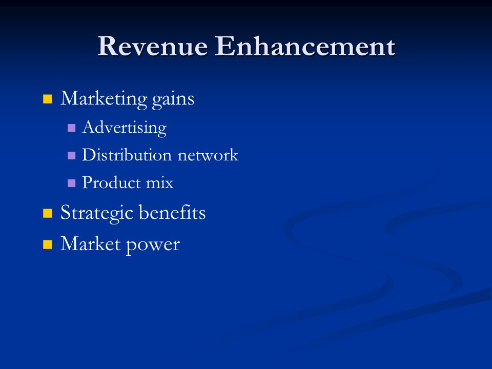 Revenue Enhancement Marketing gains Advertising Distribution network Product mix Strategic benefits Market power