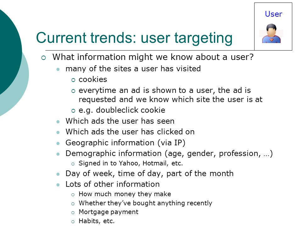 Current trends: user targeting  What information might we know about a user.