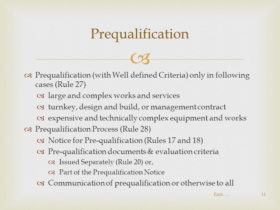   Prequalification (with Well defined Criteria) only in following cases (Rule 27)  large and complex works and services  turnkey, design and build