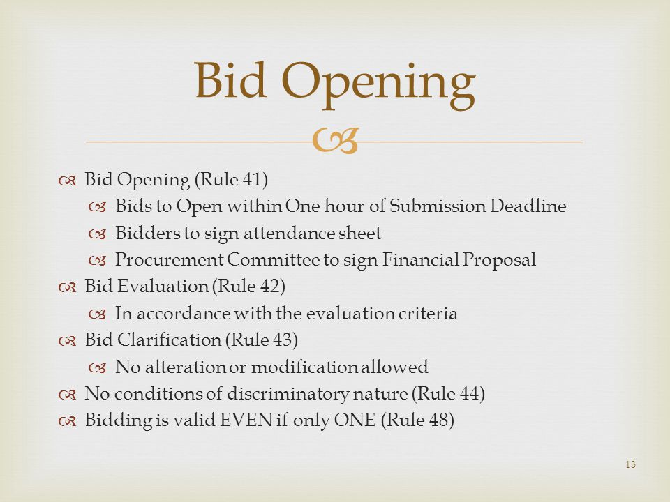   Bid Opening (Rule 41)  Bids to Open within One hour of Submission Deadline  Bidders to sign attendance sheet  Procurement Committee to sign Fin