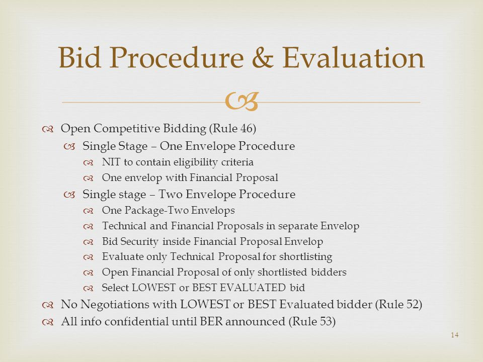   Open Competitive Bidding (Rule 46)  Single Stage – One Envelope Procedure  NIT to contain eligibility criteria  One envelop with Financial Prop
