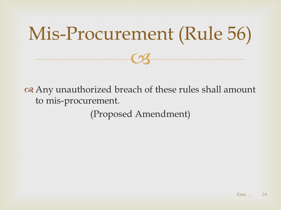   Any unauthorized breach of these rules shall amount to mis-procurement. (Proposed Amendment) Mis-Procurement (Rule 56) Cont…. 24