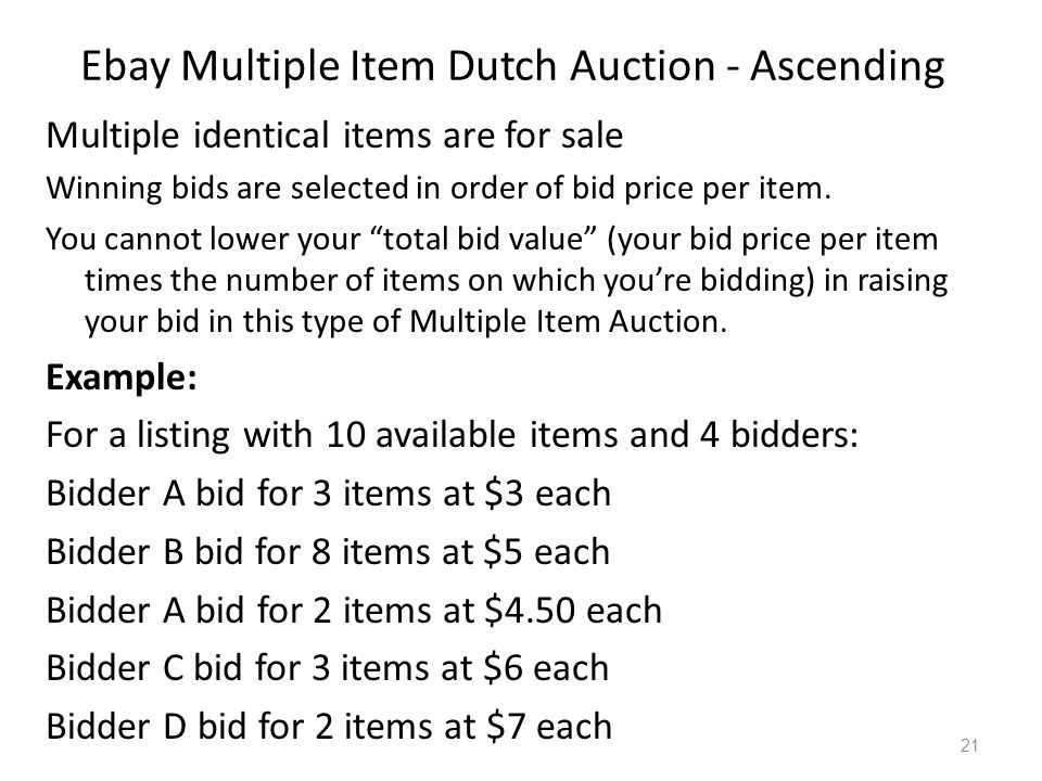Ebay Multiple Item Dutch Auction - Ascending Multiple identical items are for sale Winning bids are selected in order of bid price per item. You canno