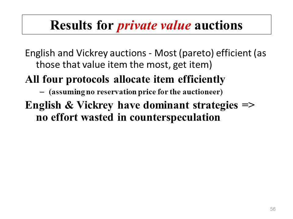 Results for private value auctions English and Vickrey auctions - Most (pareto) efficient (as those that value item the most, get item) All four proto