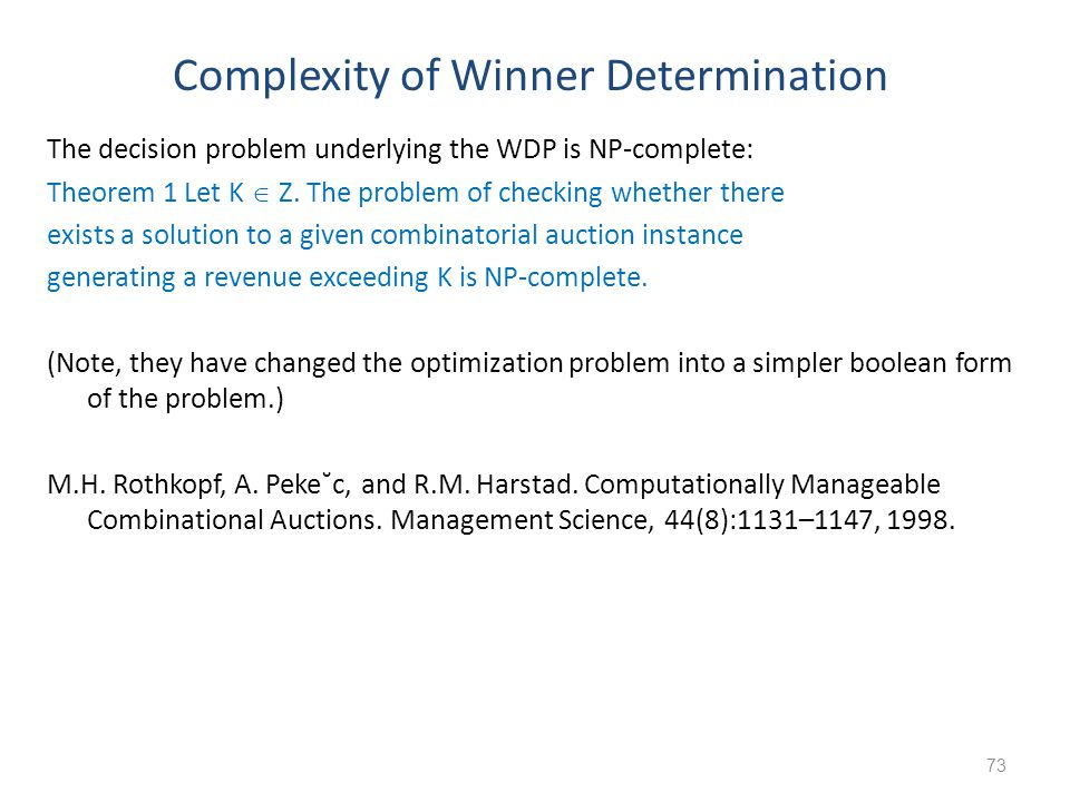 Complexity of Winner Determination The decision problem underlying the WDP is NP-complete: Theorem 1 Let K  Z. The problem of checking whether there