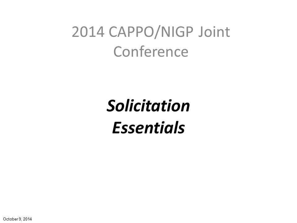 Solicitation Essentials 2014 CAPPO/NIGP Joint Conference October 9, 2014