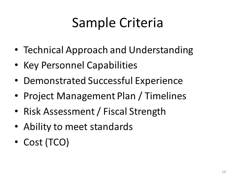Sample Criteria Technical Approach and Understanding Key Personnel Capabilities Demonstrated Successful Experience Project Management Plan / Timelines