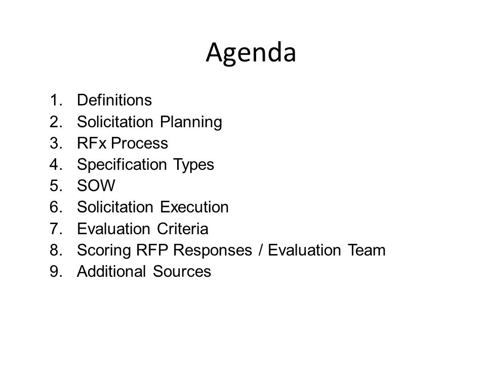 Agenda 1.Definitions 2.Solicitation Planning 3.RFx Process 4.Specification Types 5.SOW 6.Solicitation Execution 7.Evaluation Criteria 8.Scoring RFP Re