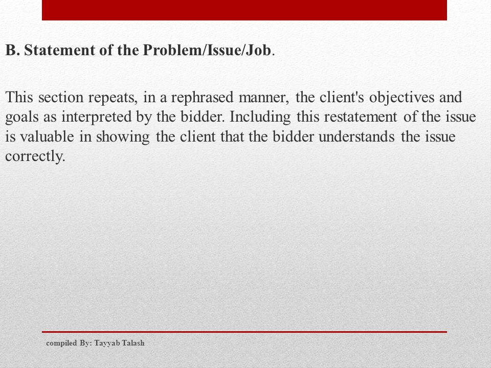 B. Statement of the Problem/Issue/Job. This section repeats, in a rephrased manner, the client's objectives and goals as interpreted by the bidder. In
