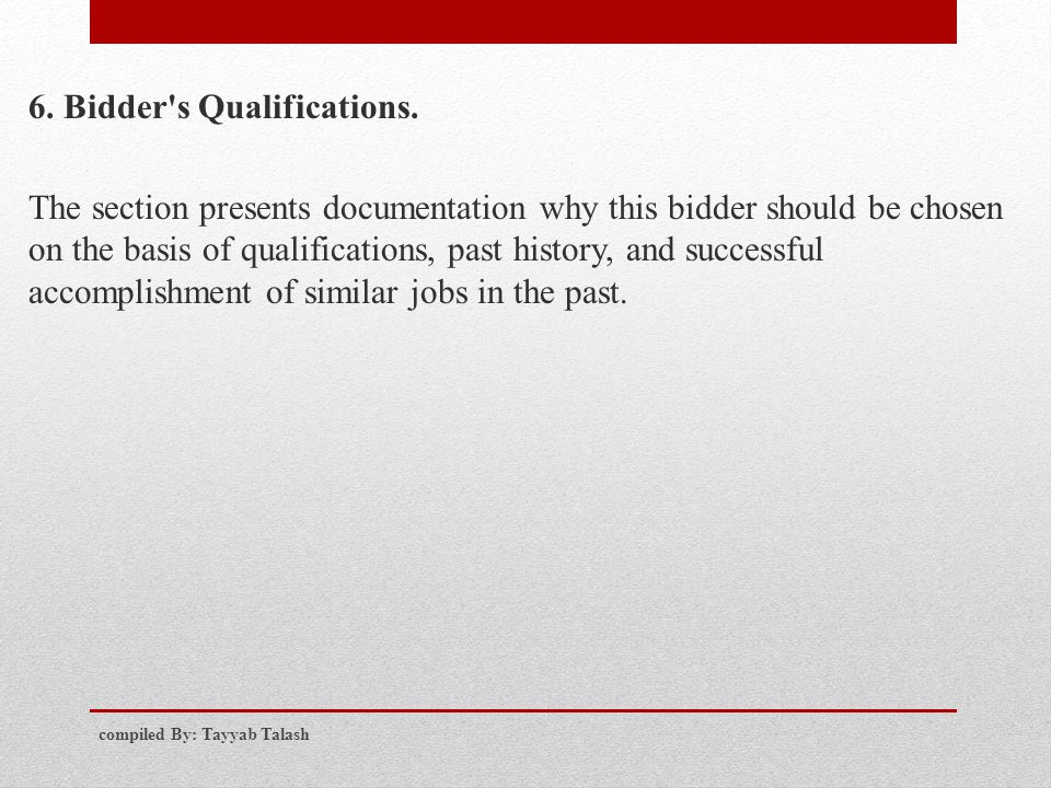 6. Bidder's Qualifications. The section presents documentation why this bidder should be chosen on the basis of qualifications, past history, and succ