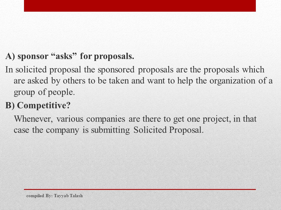 "A) sponsor ""asks"" for proposals. In solicited proposal the sponsored proposals are the proposals which are asked by others to be taken and want to hel"
