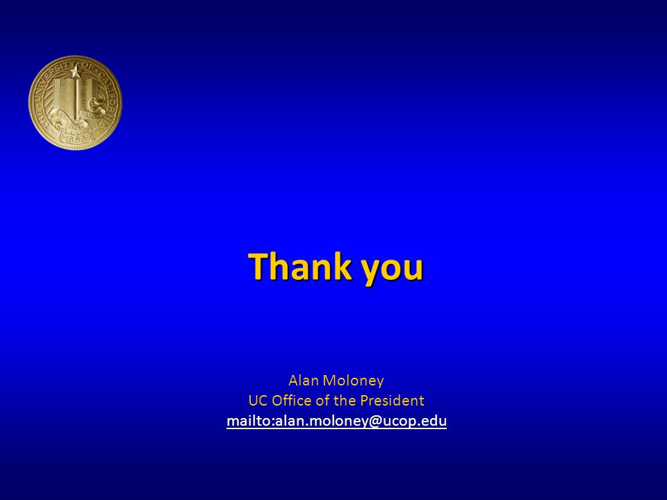 Thank you Thank you Alan Moloney UC Office of the President mailto:alan.moloney@ucop.edu mailto:alan.moloney@ucop.edu