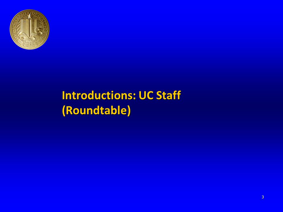 Introductions: UC Staff (Roundtable) 3