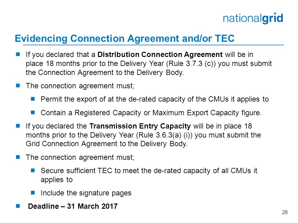 28 Evidencing Connection Agreement and/or TEC  If you declared that a Distribution Connection Agreement will be in place 18 months prior to the Delivery Year (Rule 3.7.3 (c)) you must submit the Connection Agreement to the Delivery Body.
