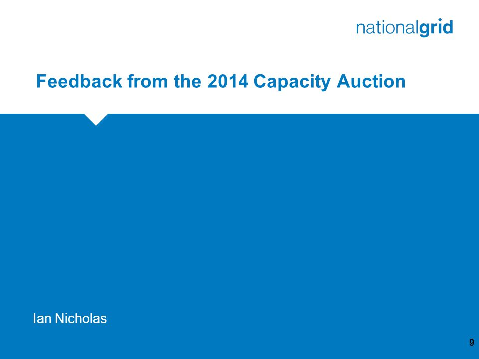 Feedback from the 2014 Capacity Auction 9 Ian Nicholas