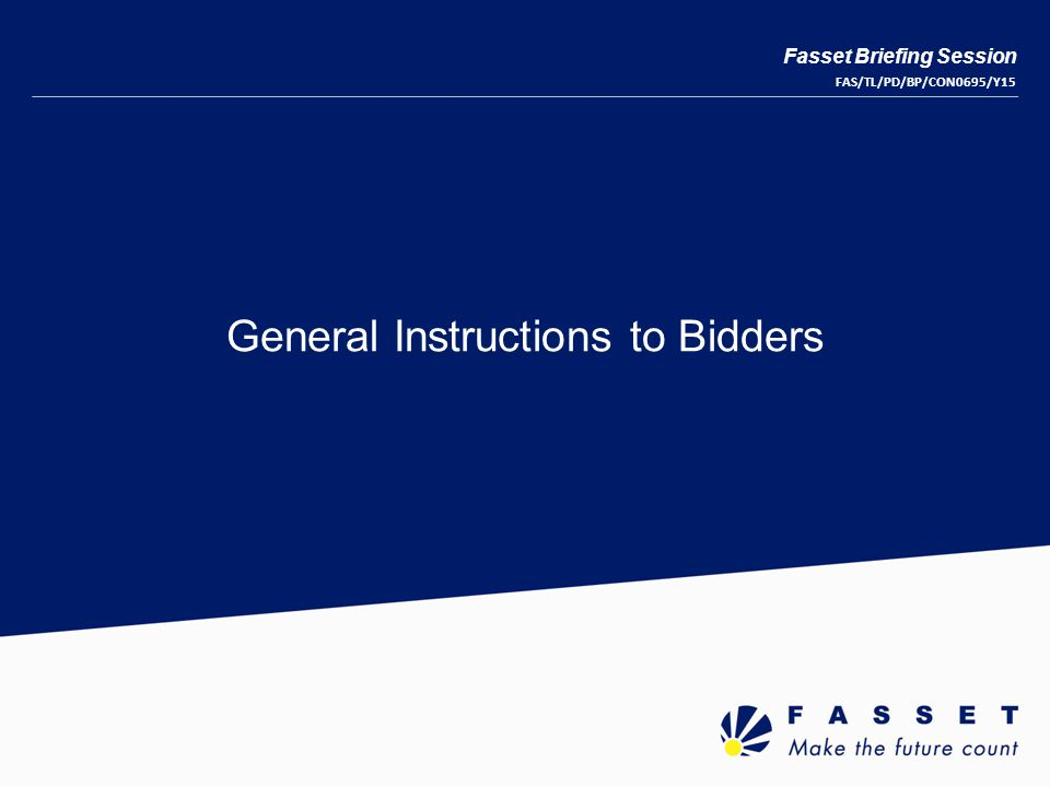 General Instructions to Bidders Fasset Briefing Session FAS/TL/PD/BP/CON0695/Y15