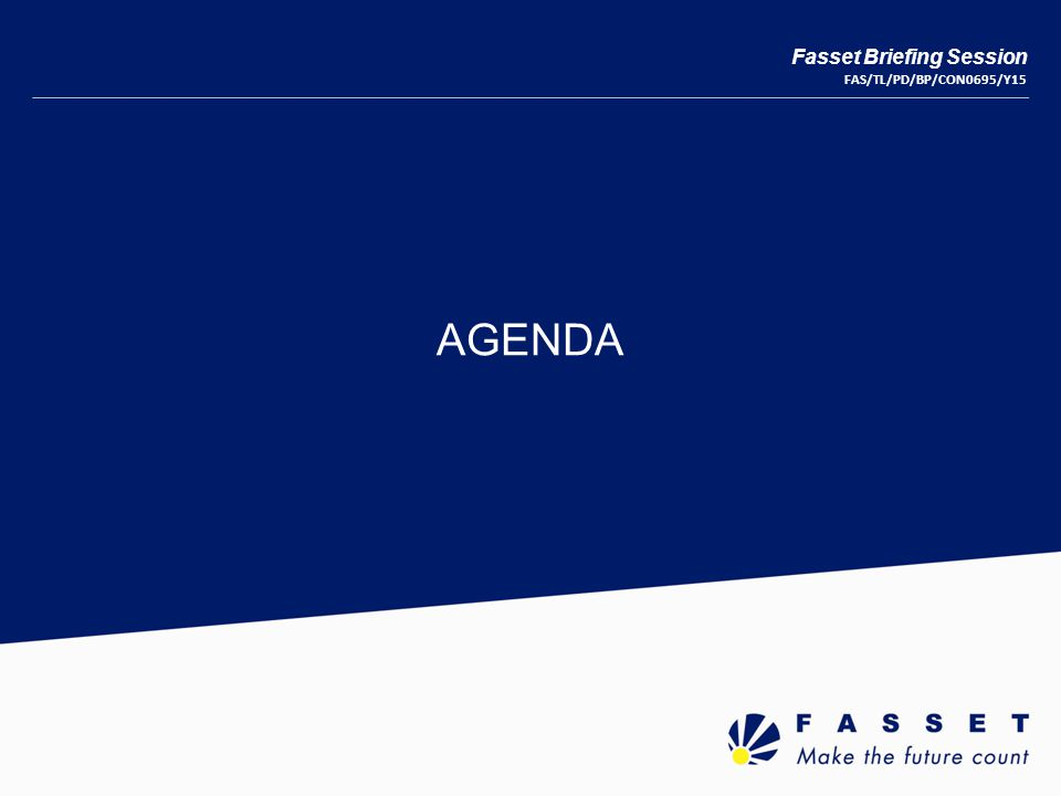 AGENDA Fasset Briefing Session FAS/TL/PD/BP/CON0695/Y15