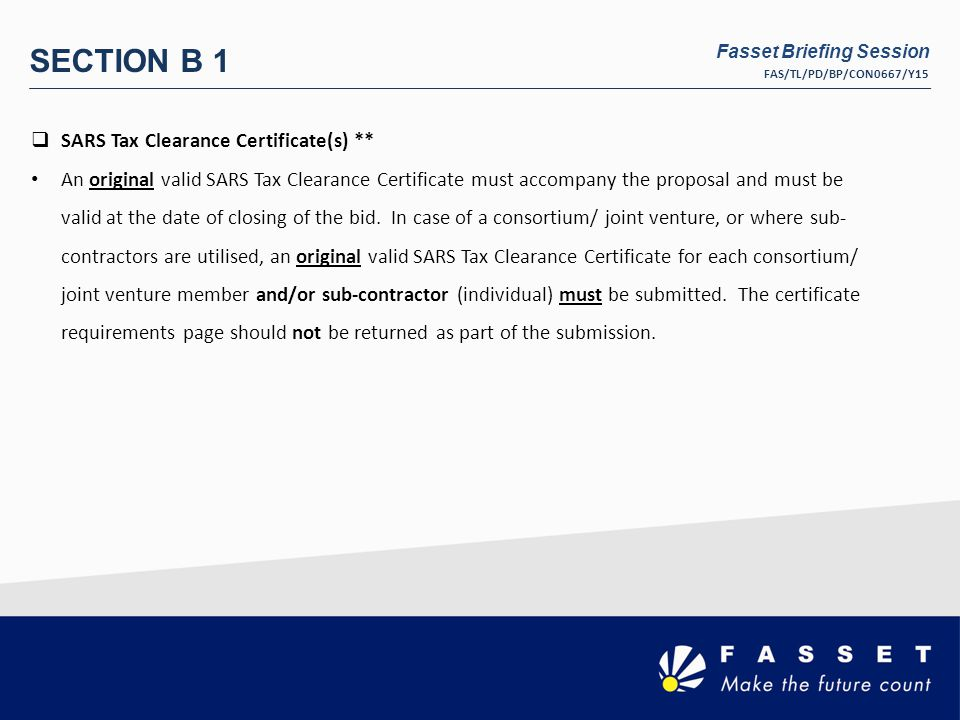  SARS Tax Clearance Certificate(s) ** An original valid SARS Tax Clearance Certificate must accompany the proposal and must be valid at the date of closing of the bid.