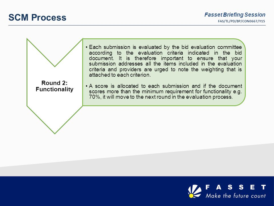 SCM Process Round 2: Functionality Each submission is evaluated by the bid evaluation committee according to the evaluation criteria indicated in the bid document.