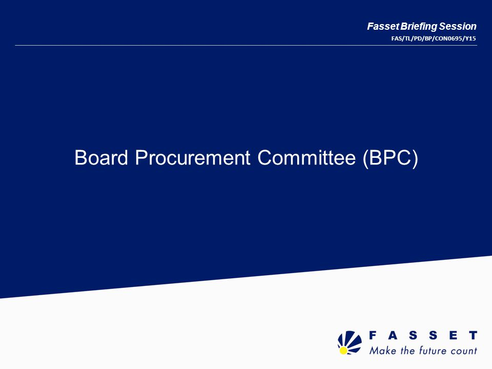 Board Procurement Committee (BPC) Fasset Briefing Session FAS/TL/PD/BP/CON0695/Y15