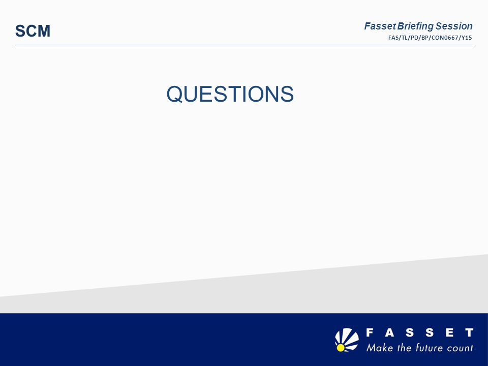 SCM QUESTIONS Fasset Briefing Session FAS/TL/PD/BP/CON0667/Y15