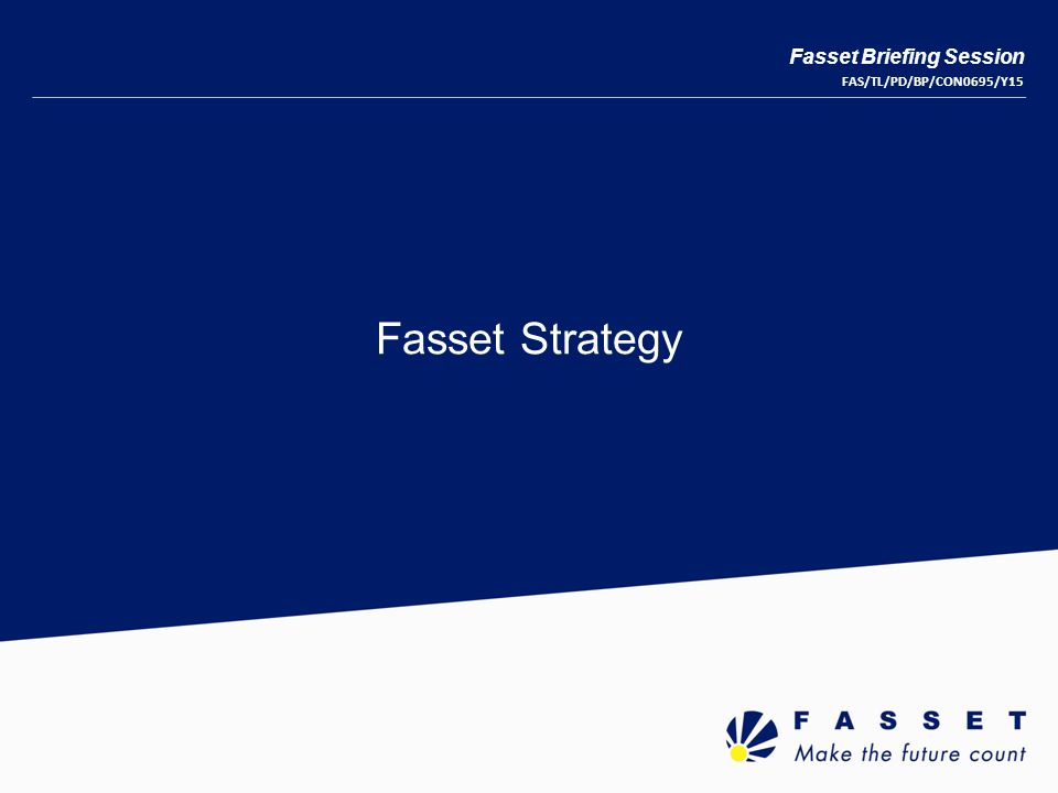 Fasset Strategy Fasset Briefing Session FAS/TL/PD/BP/CON0695/Y15