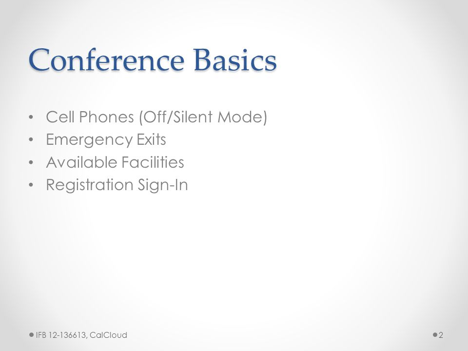 Conference Basics Cell Phones (Off/Silent Mode) Emergency Exits Available Facilities Registration Sign-In IFB 12-136613, CalCloud2