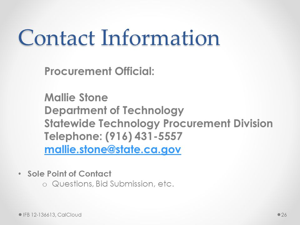 Contact Information Procurement Official: Mallie Stone Department of Technology Statewide Technology Procurement Division Telephone: (916) 431-5557 ma