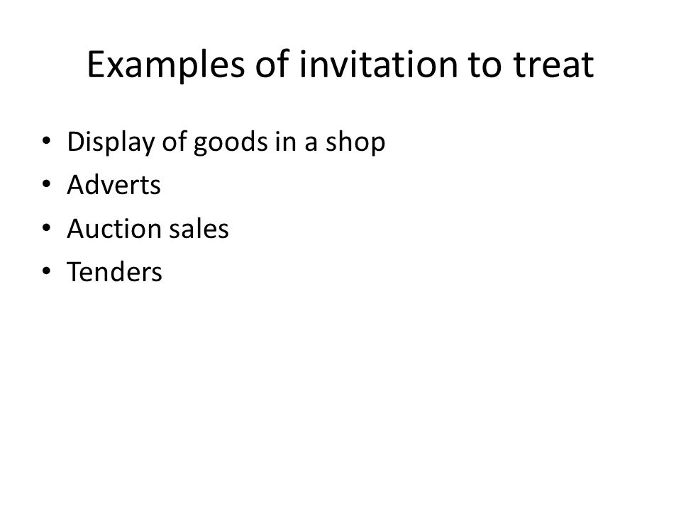 Examples of invitation to treat Display of goods in a shop Adverts Auction sales Tenders