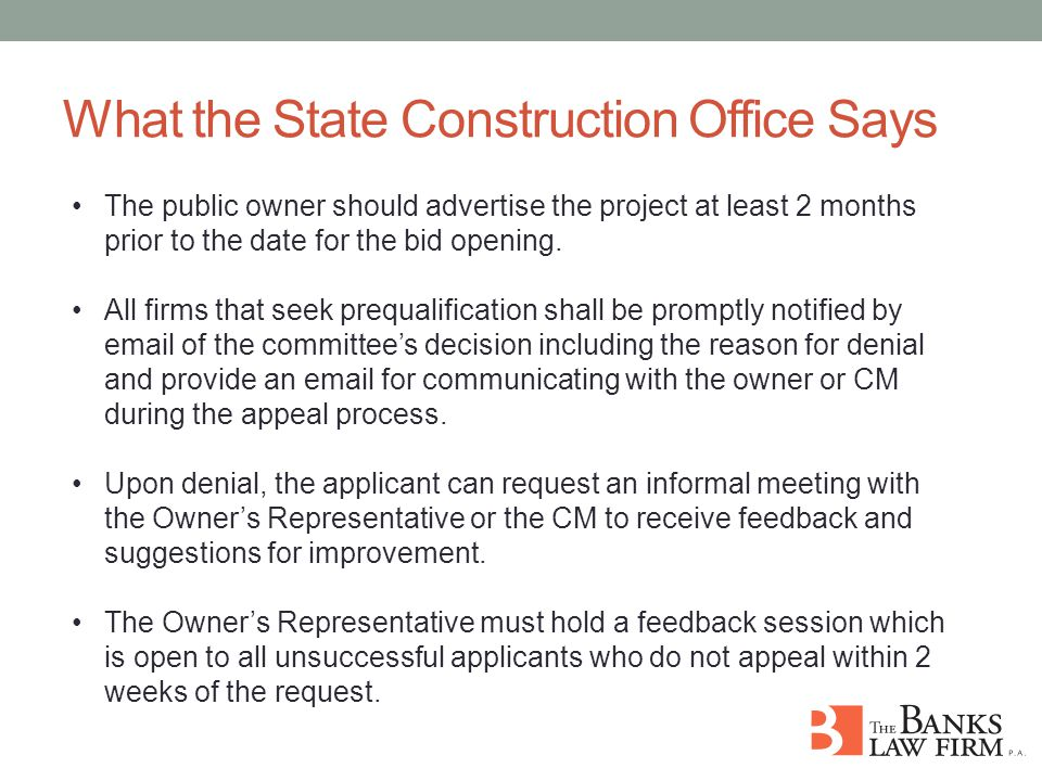 What the State Construction Office Says The public owner should advertise the project at least 2 months prior to the date for the bid opening.